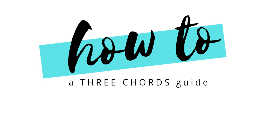 HOW TO: a three chords guide